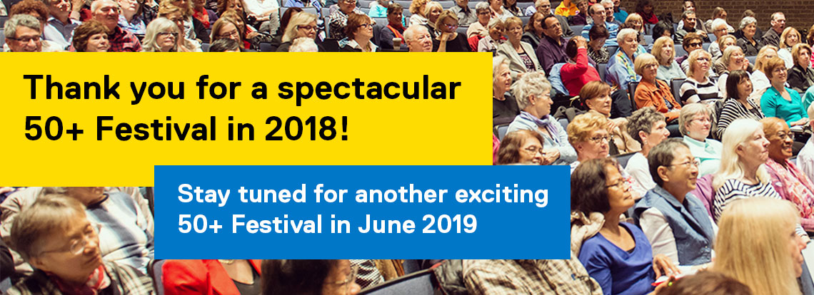 Thank you for a spectacular 50+ Festival in 2018! Stay tuned for another exciting 50+ Festival in June 2019