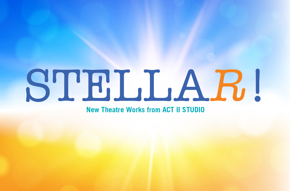 STELLAR! New Theatre Works form ACT II STUDIO